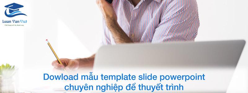 Dowload mẫu template slide powerpoint để thuyết trình