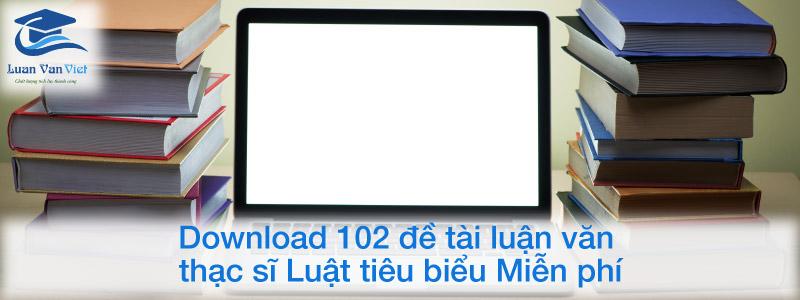 Download 102 đề tài luận văn thạc sĩ Luật tiêu biểu Miễn phí