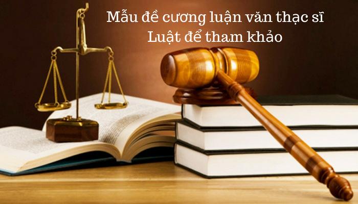 Mẫu đề cương luận văn thạc sĩ Luật để tham khảo