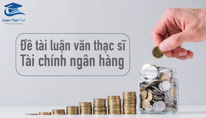 Hình ảnh đề tài luận văn thạc sĩ tài chính ngân hàng 1