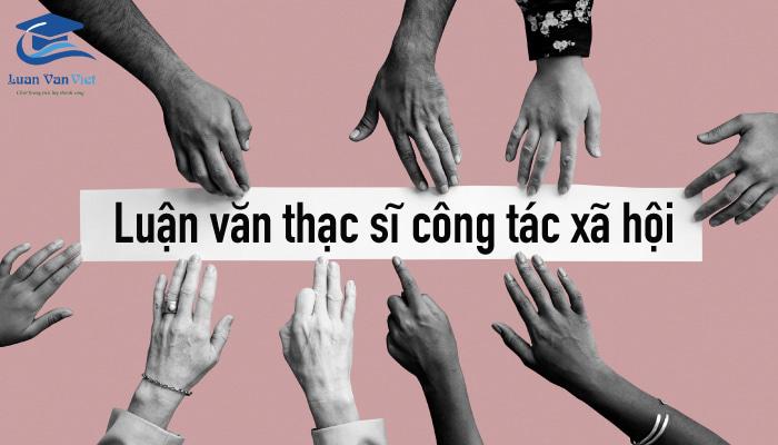 hinh-anh-luan-van-thac-si-cong-tac-xa-hoi-1